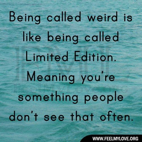 being-called-weird-is-like-being-called-limited1